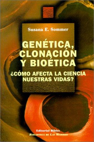 GENETICA, CLONACION Y BIOETICA ¿COMO AFECTA LA CIENCIA NUESTRAS ...