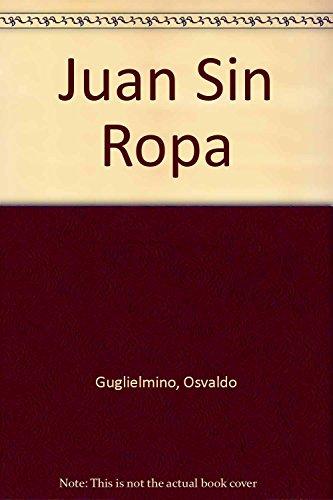Juan Sin Ropa (Spanish Edition): Guglielmino, Osvaldo