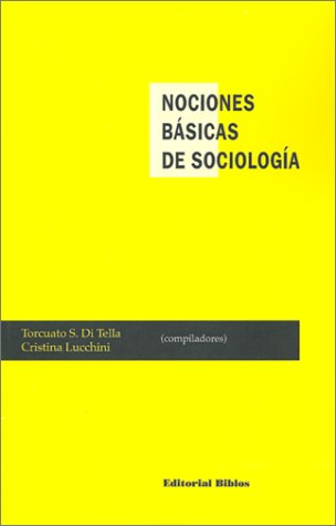 NOCIONES BASICAS DE SOCIOLOGIA: DI TELLA, TORCUATO S.; LUCCHINI, CRISTINA (COMPILADORES