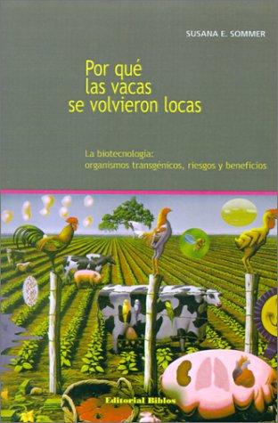 9789507862847: Por Que Las Vacas SE Volvieron Locas: La Biotecnologia: Organismos Transgenicos, Riesgos y Beneficios