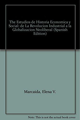 ESTUDIOS DE HISTORIA ECONOMICA Y SOCIAL. DE LA REVOLUCION INDUSTRIAL A LA GLOBALIZACION NEOLIBERAL:...