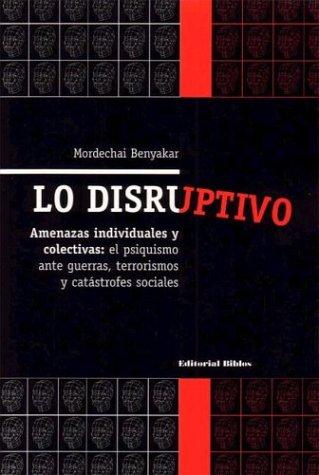 LO DISRUPTIVO. AMENAZAS INDIVIDUALES Y COLECTIVAS: EL PSIQUISMO ANTE GUERRAS, TERRORISMO Y ...