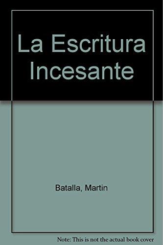 La Escritura Incesante (Spanish Edition): Batalla, Martin; Brunstein,