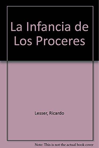 La Infancia de Los Proceres (Spanish Edition): Ricardo Lesser