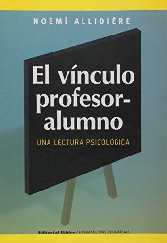 EL VINCULO PROFESOR-ALUMNO. UNA LECTURA PSICOLOGICA: ALLIDIERE, NOEMI