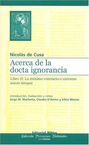 9789507864230: Acerca de la Docta Ignorancia: Libro II: Lo Maximo Contracto O Universo (Coleccion Presencias Medievales) (Spanish Edition)