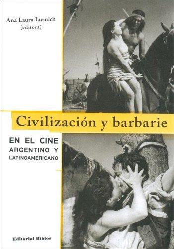 Civilizacion y Barbarie: En El Cine Argentino: Andrea Cuarterolo; Silvina