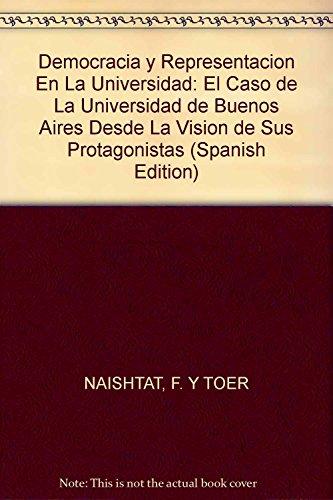 9789507864674: Democracia y Representacion En La Universidad: El Caso de La Universidad de Buenos Aires Desde La Vision de Sus Protagonistas (Spanish Edition)