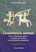 La Resistencia Seminal: de Las Rebeliones Nativas y El Malon de La Paz a Los Movimientos Piqueteros...