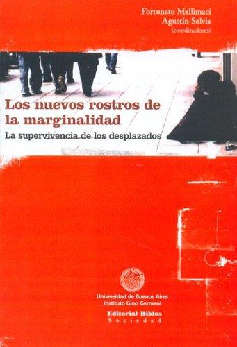 LOS NUEVOS ROSTROS DE LA MARGINALIDAD. LA SUPERVIVENCIA DE LOS DESPLAZADOS: MALIMACI, FORTUNATA; ...