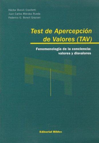TEST DE APERCEPCION DE VALORES (TAV). FENOMENOLOGIA DE LA CONCIENCIA: VALORES Y DISVALORES: BONOLI ...