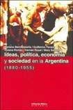 9789507865824: Ideas, Politica, Economia Y Sociedad En La Argentina (1880-1955)