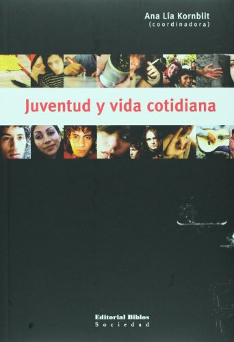 Juventud y vida cotidiana (Spanish Edition): Ana Lia Kornblit