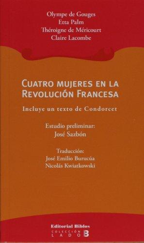 Cuatro mujeres en la Revolucion Francesa (Spanish Edition) (9507866094) by Olympe de Gouges; Etta Palm; Theroigne de Mericourt