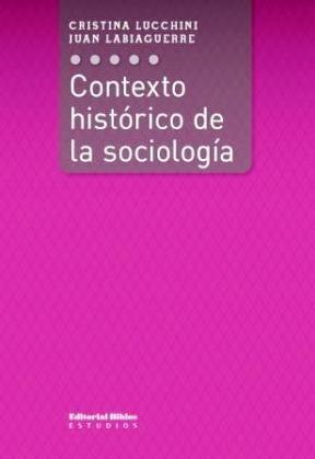 Contexto histórico de la sociología: Lucchini, Cristina; Labiaguerre,