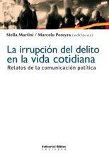 9789507867330: La irrupción del delito en la vida cotidiana. Relatos de comunicación política.