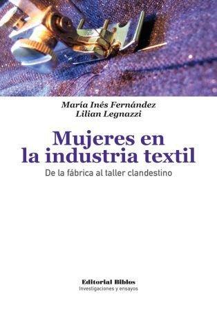 9789507869990: Mujeres en la industria textil. De la fábrica al taller clandestino
