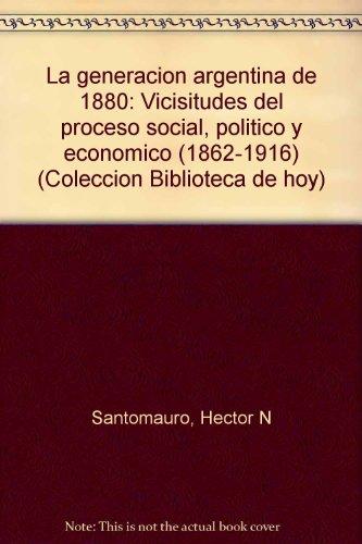 9789508010001: La generación argentina de 1880: Vicisitudes del proceso social, político y económico (1862-1916) (Colección Biblioteca de hoy) (Spanish Edition)