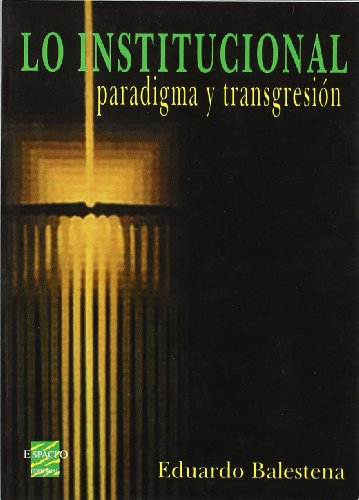 9789508020444: Lo institucional: Paradigma y transgresión (Colección Ciencias sociales) (Spanish Edition)