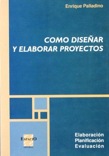 Como Disenar y Elaborar Proyectos (Spanish Edition): Enrique Palladino