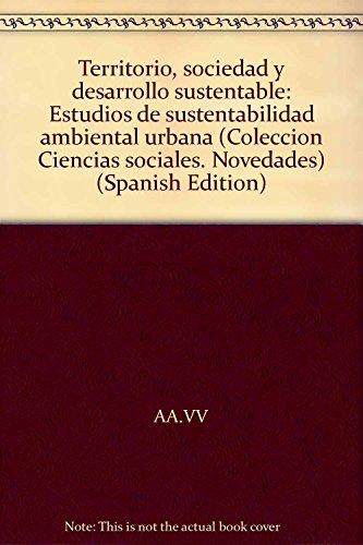 TERRITORIO, SOCIEDAD Y DESARROLLO SUSTENTABLE. ESTUDIOS DE SUSTENTABILIDAD AMBIENTAL URBANA: CIAM (...