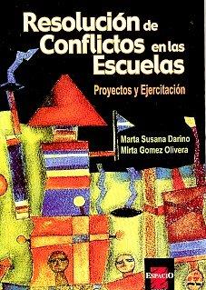 RESOLUCION DE CONFLICTOS EN LAS ESCUELAS. PROYECTOS Y EJERCITACION: DARINO, MARTA S.; GOMEZ OLIVERA...