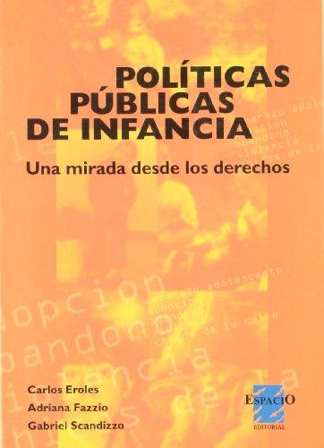 POLITICAS PUBLICAS DE INFANCIA. UNA MIRADA DESDE LOS DERECHOS: EROLES, CARLOS; FAZZIO, ADRIANA; ...