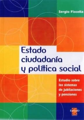 9789508021953: Estado, Ciudadania y Politica Social: Estudio Sobre Los Sistemas de Jubilaciones y Pensiones (Spanish Edition)