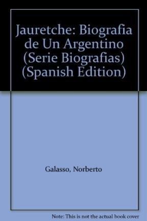 Jauretche: Biografia de Un Argentino (Serie Biografias) (Spanish Edition): Galasso, Norberto