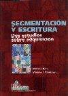 Segmentación y escritura : dos estudios sobre adquisición.-- ( Estudios lingü&...