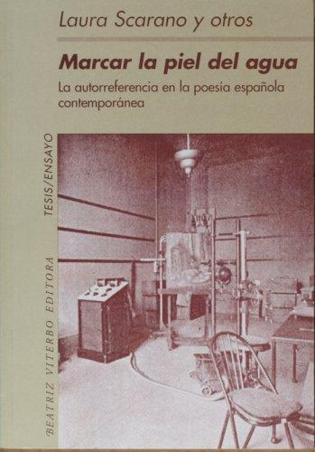 9789508450401: Marcar la piel del agua. La autorreferencia en la poesía española contemporánea