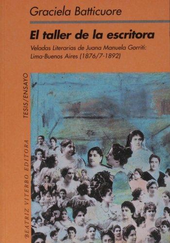 El Taller De La Escritora. Veladas Literarias De Juana Manuela Gorriti. Lima-Buenos Aires (1876/7-1892) (9508450827) by Graciela Batticuore; GRACIELA BATTICUORE; ROGER CHARTIER