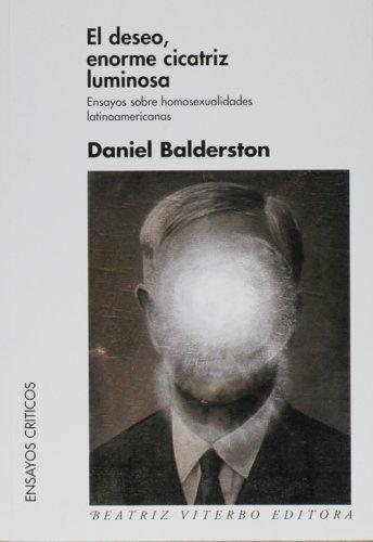 9789508451484: El deseo, enorme cicatriz luminosa(ensayos sobre homosexualidades latinoamericanas) (Ensayos Criticos / Criticism Essays)