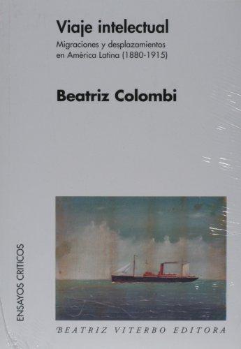 Viaje intelectual. Migraciones y desplazamientos en America Latina (Ensayos Criticos / ...