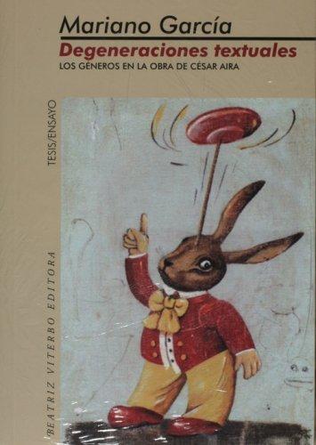 9789508451996: Degeneraciones textuales. Los generos en la obra de Cesar Aira (Tesis- Ensayo/ Thesis- Essay) (Spanish Edition)