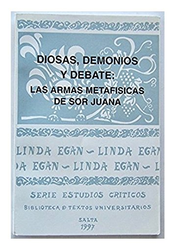 9789508510266: Diosas, demonios y debate: Las armas metafísicas de sor Juana (Serie Estudios criticos) (Spanish Edition)
