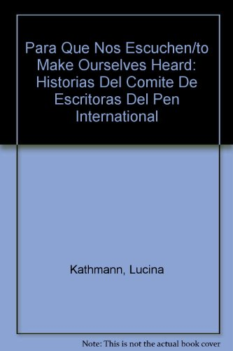 9789508510716: Para Que Nos Escuchen / To Make Ourselves Heard: Stories from the International Pen Women Writers Committee (Spanish & English Edition) (Spanish and English Edition)
