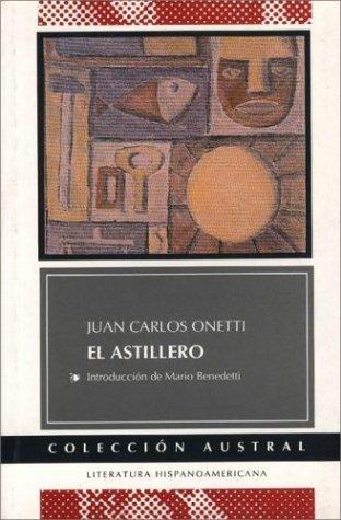 9789508520432: Astillero, El (Colección austral)