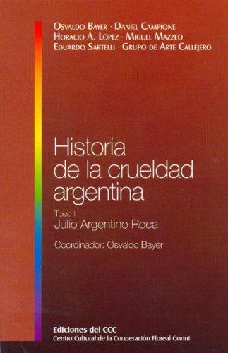 9789508601841: Historia de La Crueldad Argentina - Tomo I: Julio Argentino Roca