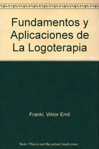 9789508614704: Fundamentos y Aplicaciones de La Logoterapia (Spanish Edition)