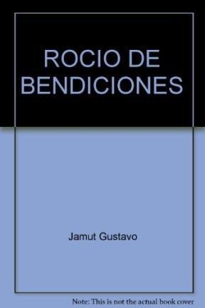 ROCIO DE BENDICIONES: Gustavo E. Jamut