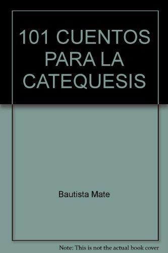 101 CUENTOS PARA LA CATEQUESIS: Mateo Bautista