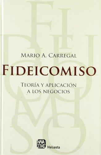 FIDEICOMISO. TEORIA Y APLICACION A LOS NEGOCIOS: CARREGAL, MARIO A.
