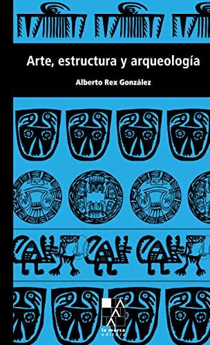Arte, Estructura Y Arqueologia: ALBERTO REX GONZALEZ
