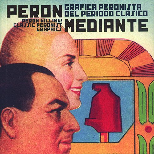 Peron Willing!: Classic Peronist Graphics: Indij, Guido; González,