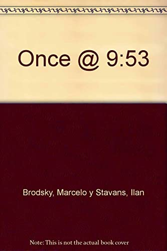 ONCE@9:53am: ILAN STAVANS, MARCELO