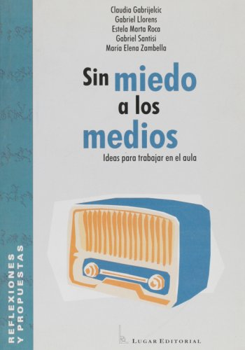 9789508920614: Sin miedo a los medios. Ideas para trabajar en el aula (Spanish Edition)