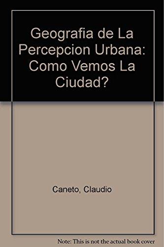Geografia de La Percepcion Urbana: Como Vemos: Claudio Caneto