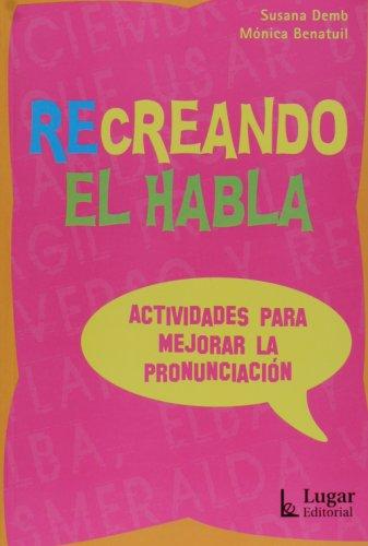 9789508922113: Recreando El Habla - Actividades Para Mejorar La Pronunciacion