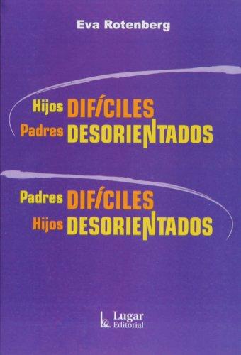 Hijos Dificiles, Padres Desorientados (Spanish Edition): Eva Rotenberg